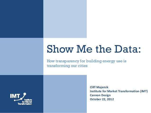 Show Me the Data:How transparency for building energy use istransforming our cities                       Cliff Majersik  ...
