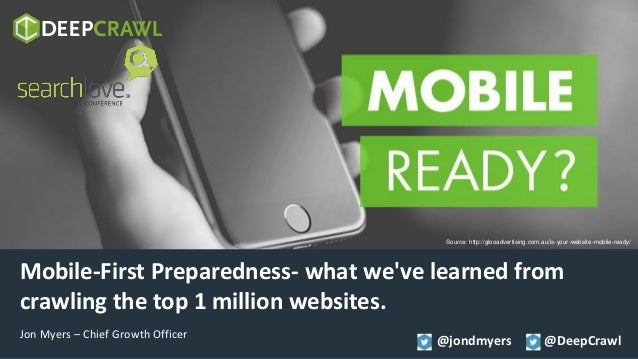 @jondmyers @DeepCrawl Mobile-First Preparedness- what we've learned from crawling the top 1 million websites. Jon Myers – ...