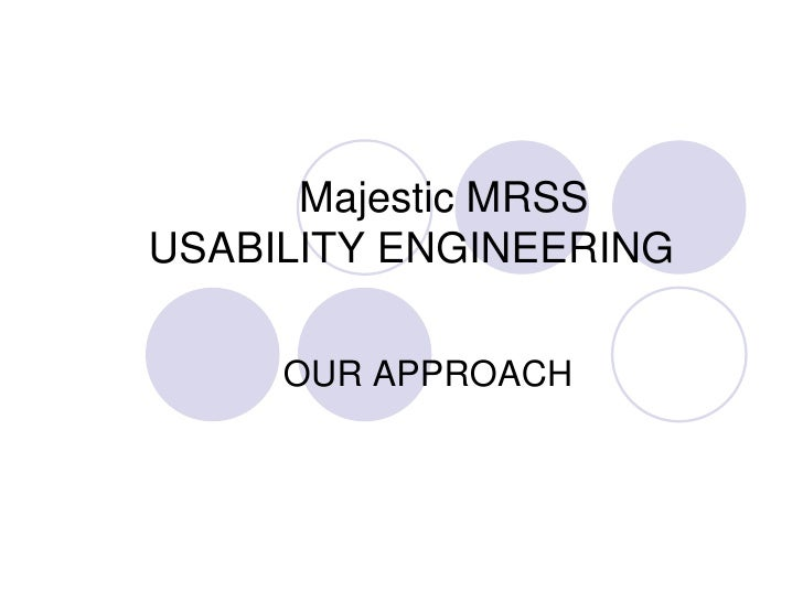 Majestic MRSS 	USABILITY ENGINEERING <br />OUR APPROACH<br />