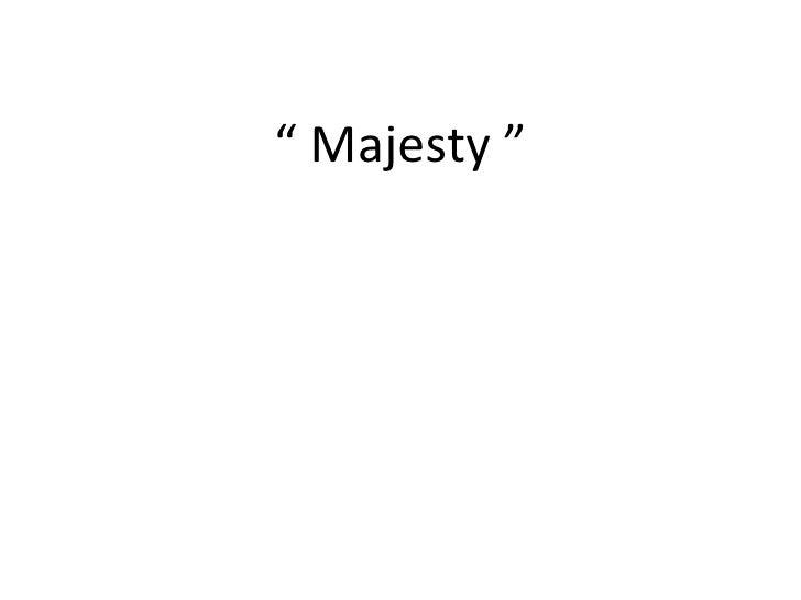 """""""  Majesty """""""