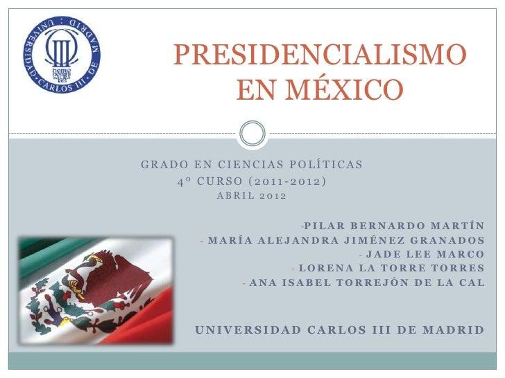 PRESIDENCIALISMO      EN MÉXICOGRADO EN CIENCIAS POLÍTICAS    4º CURSO (2011-2012)         ABRIL 2012                     ...