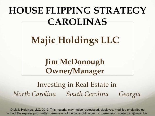 HOUSE FLIPPING STRATEGY       CAROLINAS                  Majic Holdings LLC                             Jim McDonough     ...