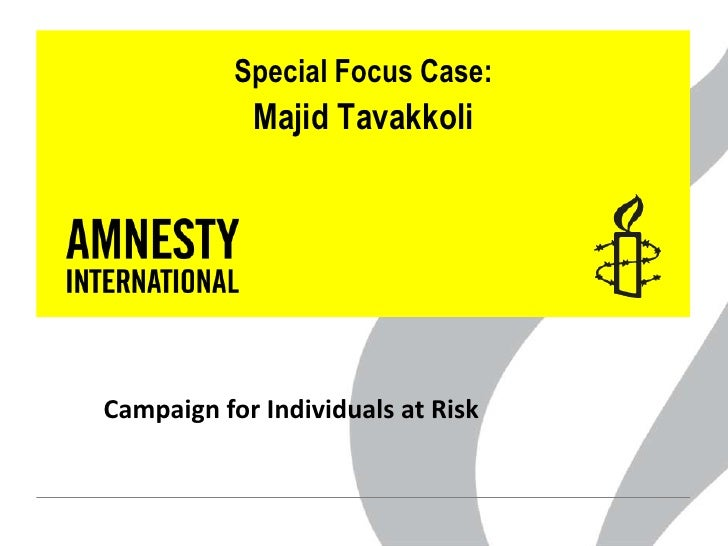 Special Focus Case:            Majid TavakkoliCampaign for Individuals at Risk