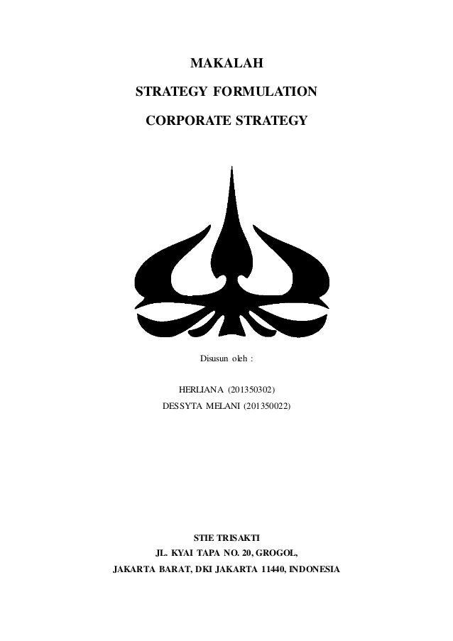 MAKALAH STRATEGY FORMULATION CORPORATE STRATEGY Disusun oleh : HERLIANA (201350302) DESSYTA MELANI (201350022) STIE TRISAK...