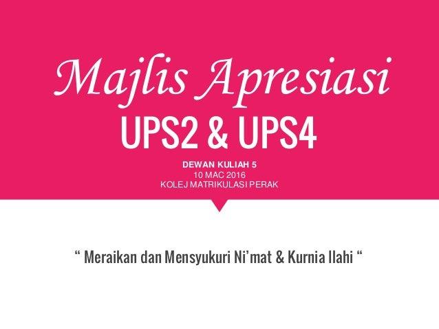 """Majlis Apresiasi UPS2 & UPS4 """" Meraikan dan Mensyukuri Ni'mat & Kurnia Ilahi """" DEWAN KULIAH 5 10 MAC 2016 KOLEJ MATRIKULAS..."""