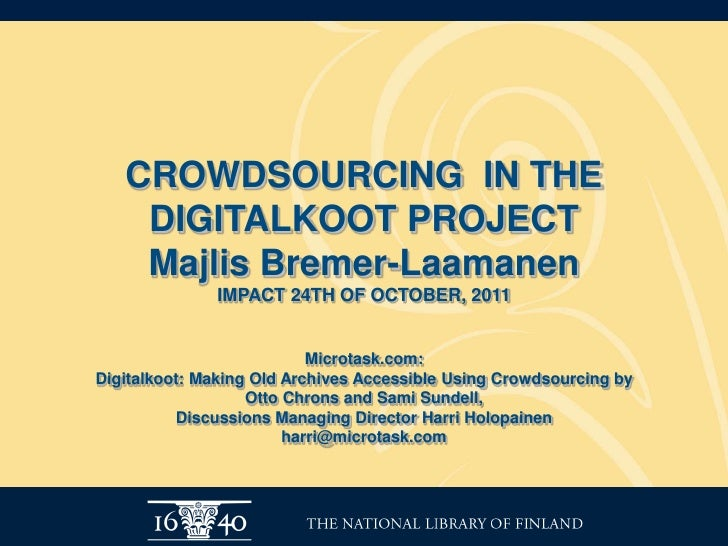 CROWDSOURCING IN THE    DIGITALKOOT PROJECT    Majlis Bremer-Laamanen              IMPACT 24TH OF OCTOBER, 2011           ...