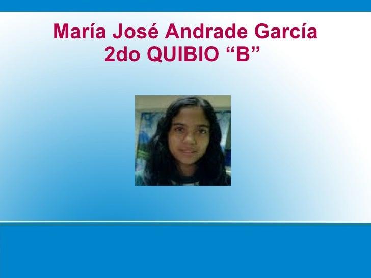 """María José Andrade García     2do QUIBIO """"B"""""""
