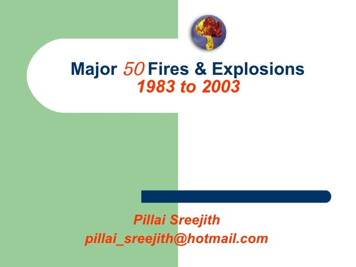 Major  50  Fires & Explosions 1983 to 2003 Pillai Sreejith [email_address]