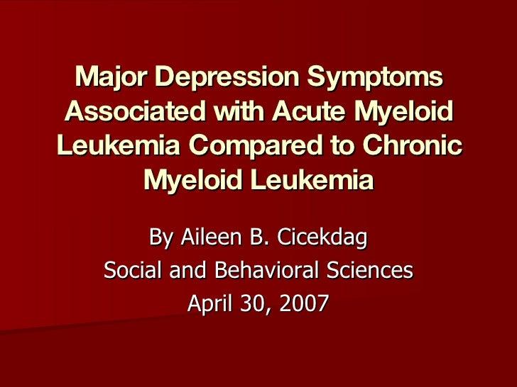 Major Depression Symptoms Associated with Acute Myeloid Leukemia Compared to Chronic Myeloid Leukemia By Aileen B. Cicekda...
