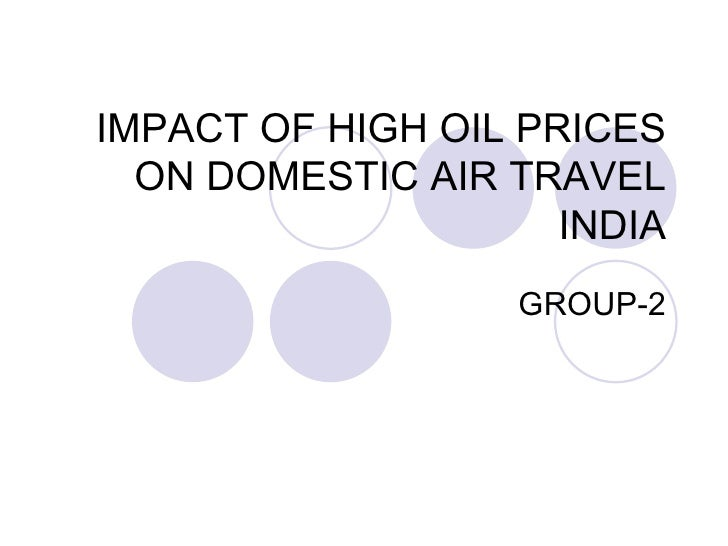 IMPACT OF HIGH OIL PRICES ON DOMESTIC AIR TRAVEL INDIA GROUP-2