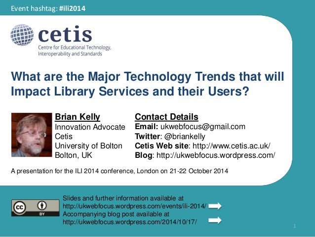 Event hashtag: #ili2014  What are the Major Technology Trends that will  Impact Library Services and their Users?  Brian K...