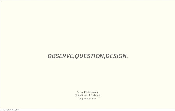 OBSERVE,QUESTION,DESIGN.                                        Decho Pitukcharoen                                       M...
