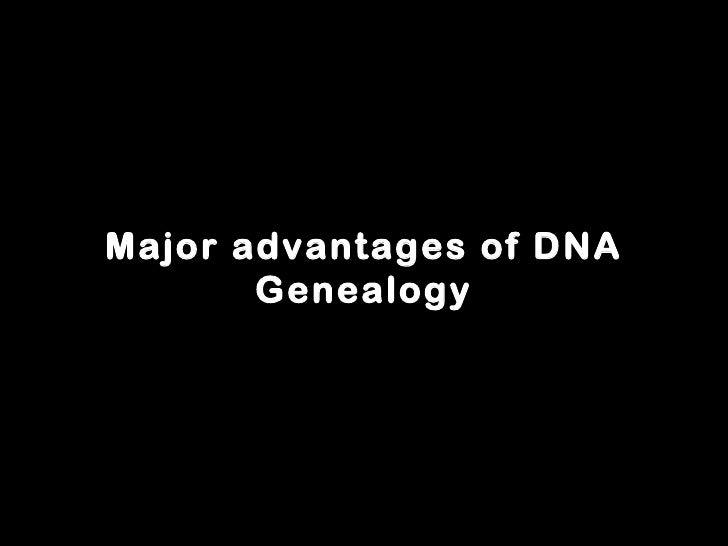 Major advantages of DNA Genealogy