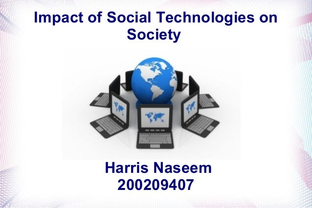 technology impact in societies 2 ceulemans, pauline w the impact of technology on social communication abstract this study discusses the impacts technology has had on social behavior.
