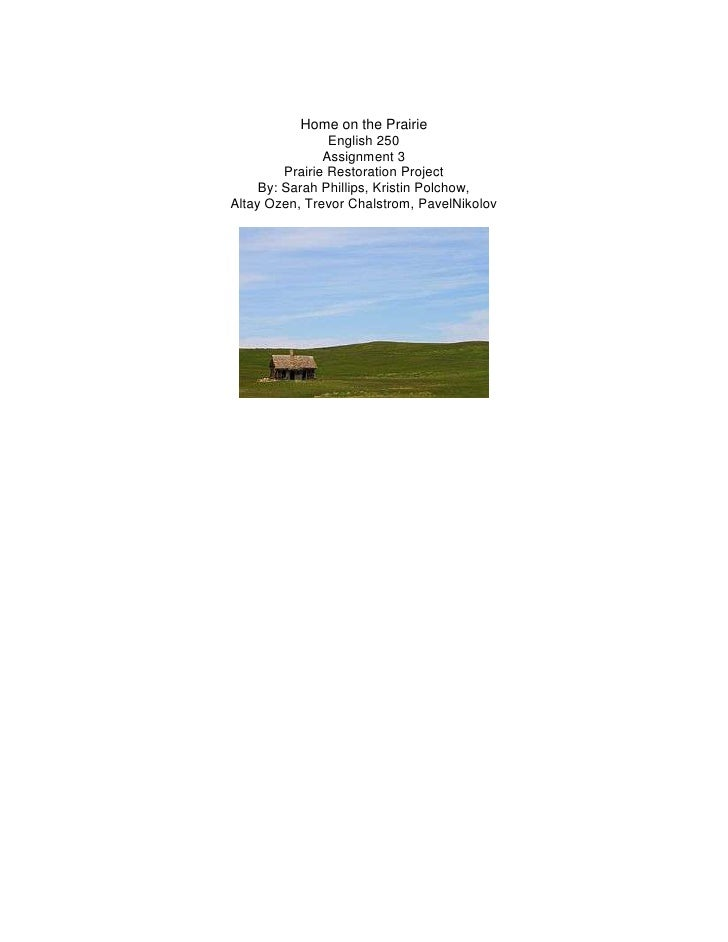 Home on the Prairie                 English 250                Assignment 3         Prairie Restoration Project     By: Sa...