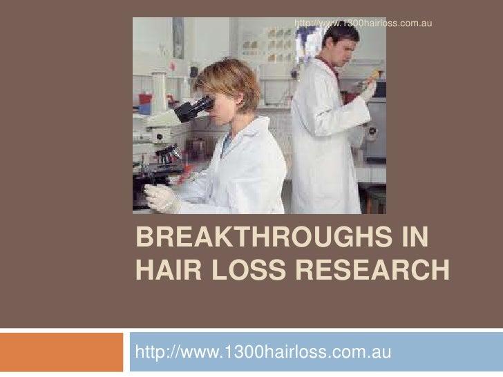 http://www.1300hairloss.com.auMAJORBREAKTHROUGHS INHAIR LOSS RESEARCHhttp://www.1300hairloss.com.au