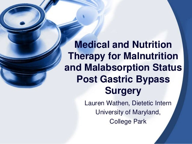 Medical and Nutrition Therapy for Malnutrition and Malabsorption Status Post Gastric Bypass Surgery Lauren Wathen, Dieteti...