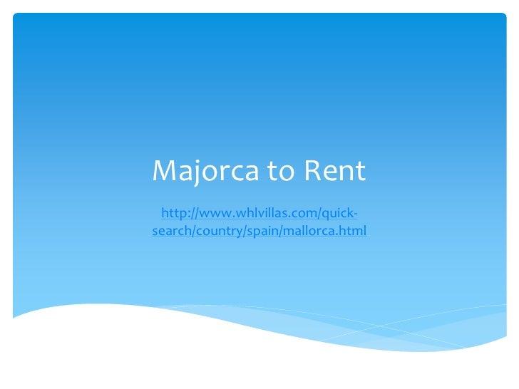 Majorca to Rent http://www.whlvillas.com/quick-search/country/spain/mallorca.html