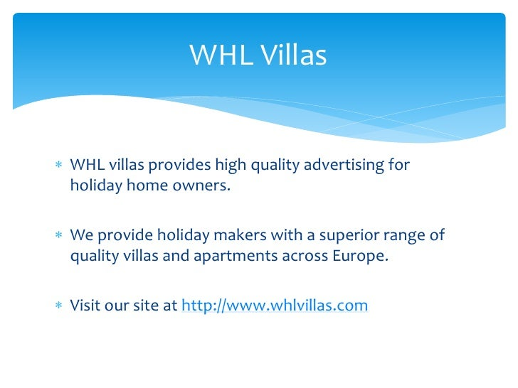 WHL Villas WHL villas provides high quality advertising for  holiday home owners. We provide holiday makers with a super...