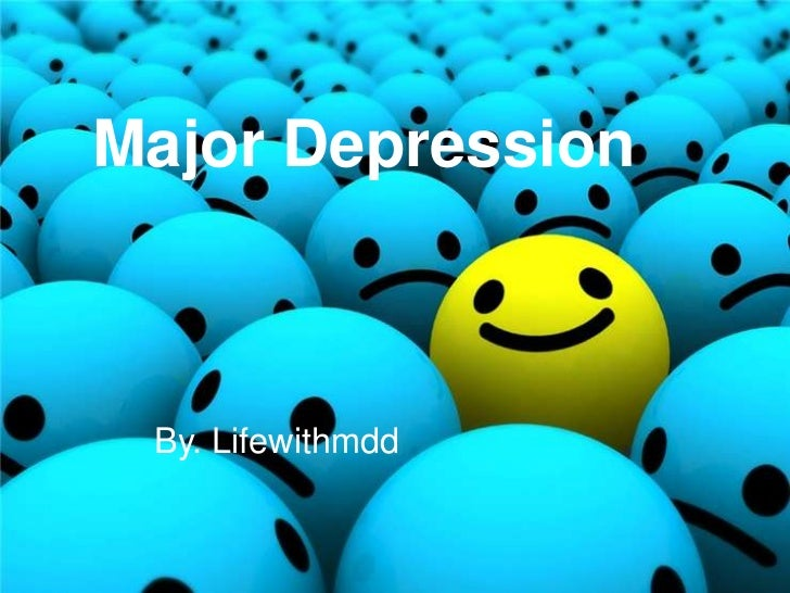 Major Depression<br />By. Lifewithmdd<br />