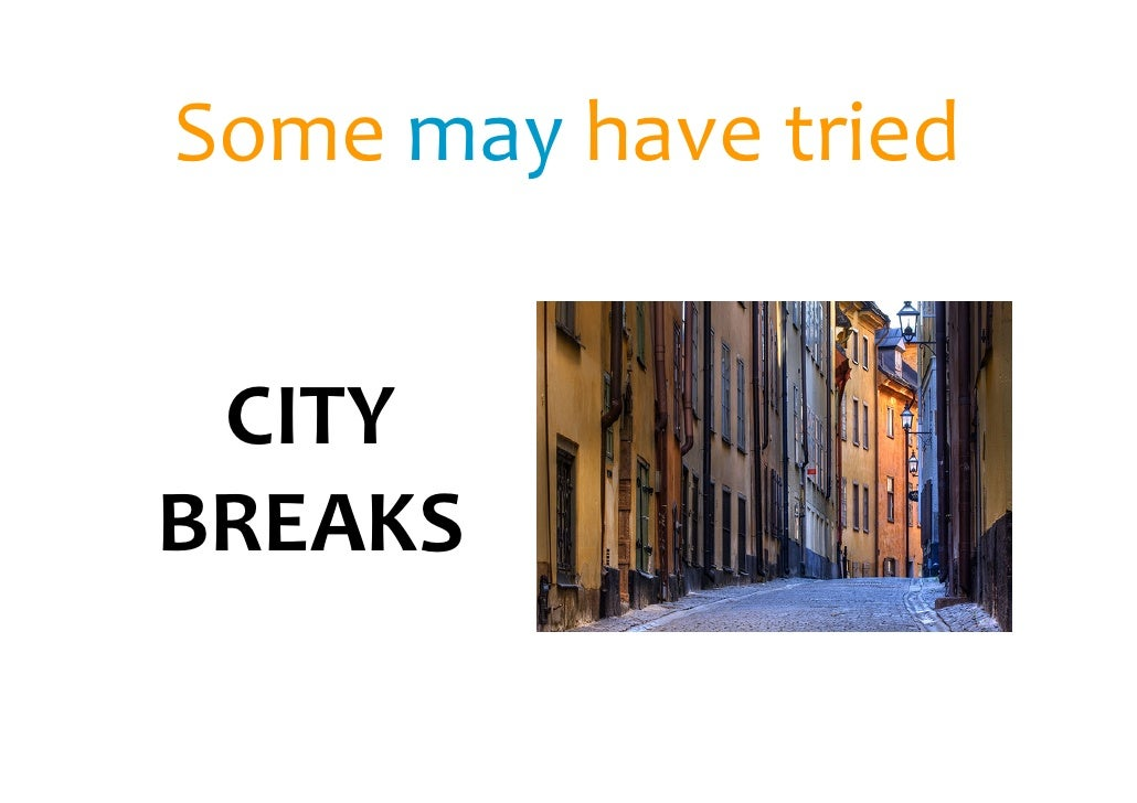 Some may have tried    CITY BREAKS