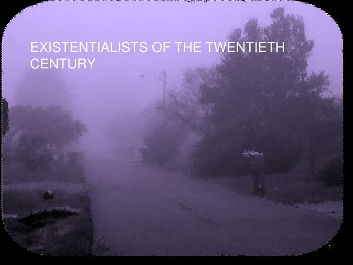 1<br />EXISTENTIALISTS OF THE TWENTIETH CENTURY<br />