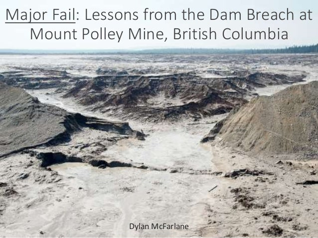 Major Fail: Lessons from the Dam Breach at  Mount Polley Mine, British Columbia  Dylan McFarlane