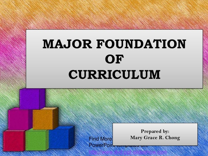 MAJOR FOUNDATION       OF   CURRICULUM                         Prepared by:     Find More free   Mary Grace R. Chong     P...