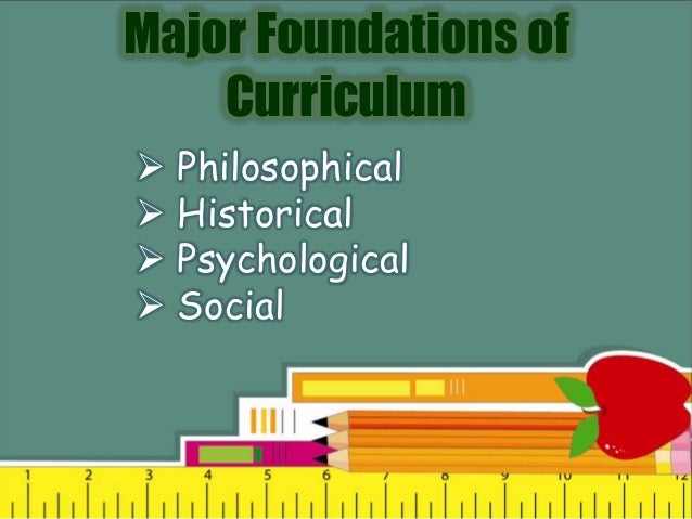 historical foundations of curriculum Welcome to the wordpress blog of my e-portfolio this is one of my requirements for edci 620 : foundations of curriculum class under professor raimond d luntungan this portfolio consists of activities regarding four foundations of curriculum: philosophical, historical, psychological and sociological connections to curriculum as well as.