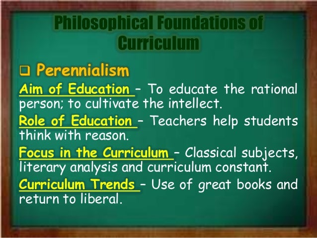 Philosophical Foundations of Curriculum • Four Educational Philosophies; 4.