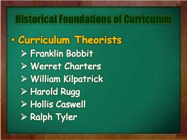historical foundations of curriculum Philosophical foundations: based upon fundamental beliefs that arise  tracing the historical antecedents of curriculum may give us a.
