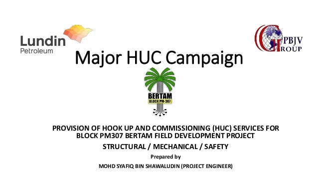 Major HUC Campaign PROVISION OF HOOK UP AND COMMISSIONING (HUC) SERVICES FOR BLOCK PM307 BERTAM FIELD DEVELOPMENT PROJECT ...