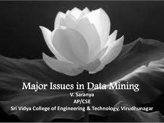 Major Issues in Data Mining V. Saranya AP/CSE Sri Vidya College of Engineering & Technology, Virudhunagar