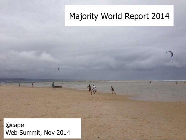 Majority World Report 2014  @cape  Web Summit, Nov 2014