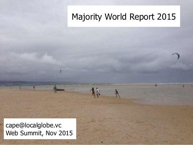 Majority World Report 2015 cape@localglobe.vc Web Summit, Nov 2015