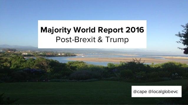 Majority World Report 2016 Post-Brexit & Trump @cape @localglobevc