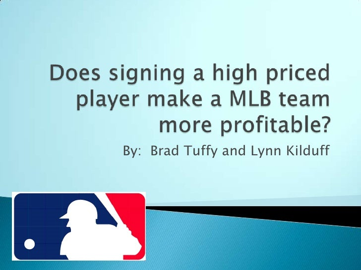 Does signing a high priced player make a MLB team more profitable?<br />By:  Brad Tuffy and Lynn Kilduff<br />