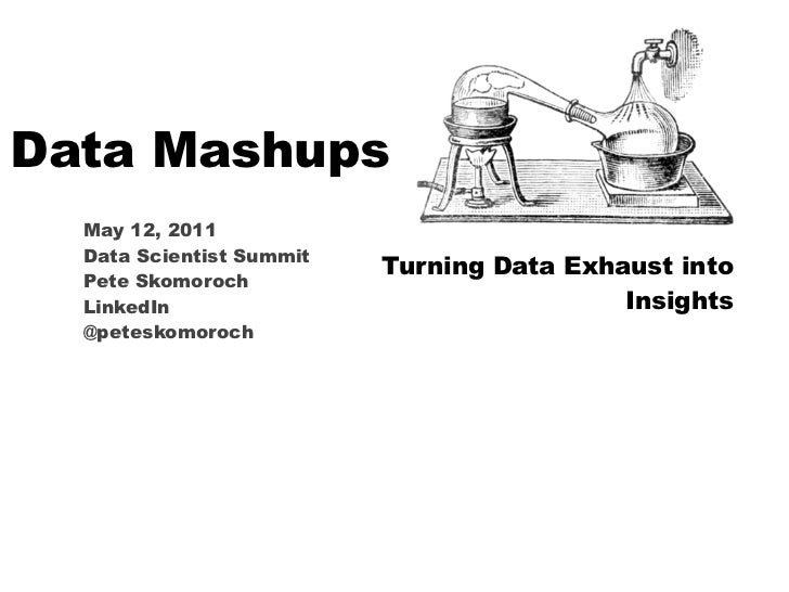 Data Mashups  May 12, 2011  Data Scientist Summit                          Turning Data Exhaust into  Pete Skomoroch  Link...
