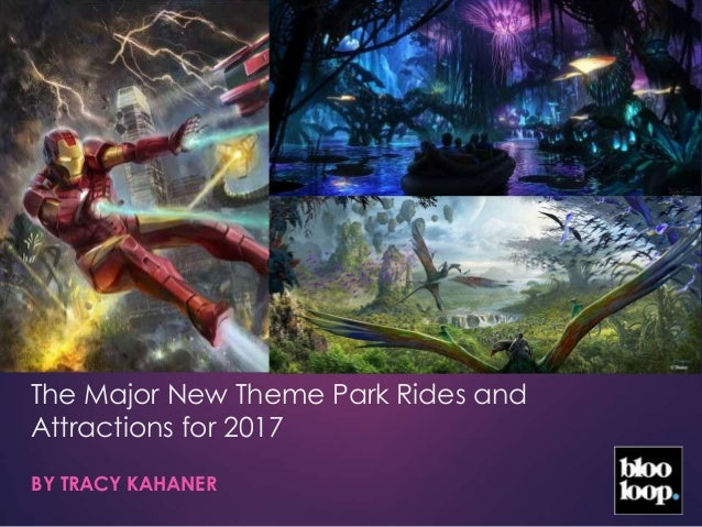 The Major New Theme Park Rides and Attractions for 2017 BY TRACY KAHANER