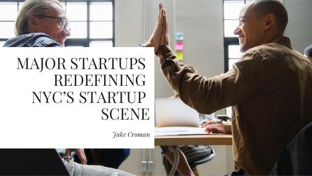 MAJOR STARTUPS REDEFINING NYC'S STARTUP SCENE Jake Croman