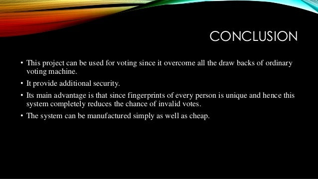 conclusion on electronic voting machine Ivconclusion the implementation of electronic voting machine is surveyed successfully and validated fromsoftware and hardware point of view so it is a fast methodof conducting elections and fair counting vreferences [1]atiya parveen1, sobia habib2, saoud  electronic voting machine design.
