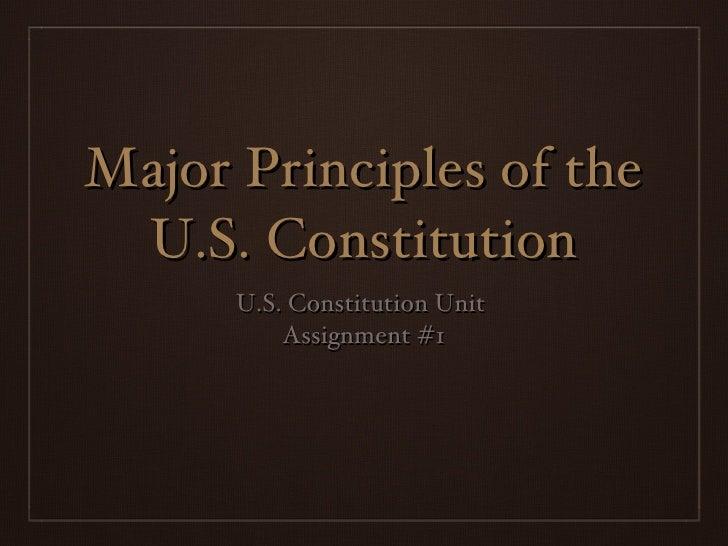 Major Principles of the U.S. Constitution <ul><li>U.S. Constitution Unit  </li></ul><ul><li>Assignment #1 </li></ul>