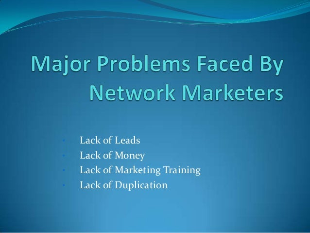 •   Lack of Leads•   Lack of Money•   Lack of Marketing Training•   Lack of Duplication