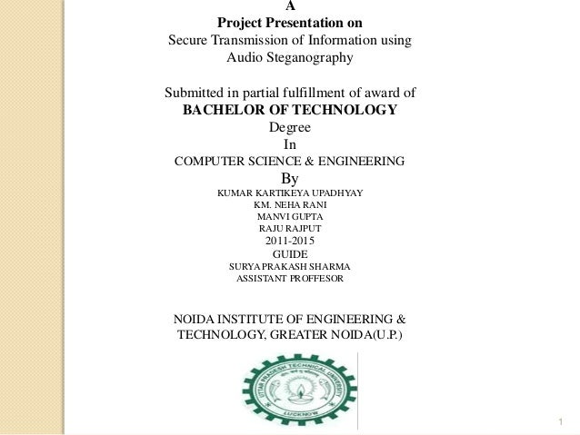 1 A Project Presentation on Secure Transmission of Information using Audio Steganography Submitted in partial fulfillment ...