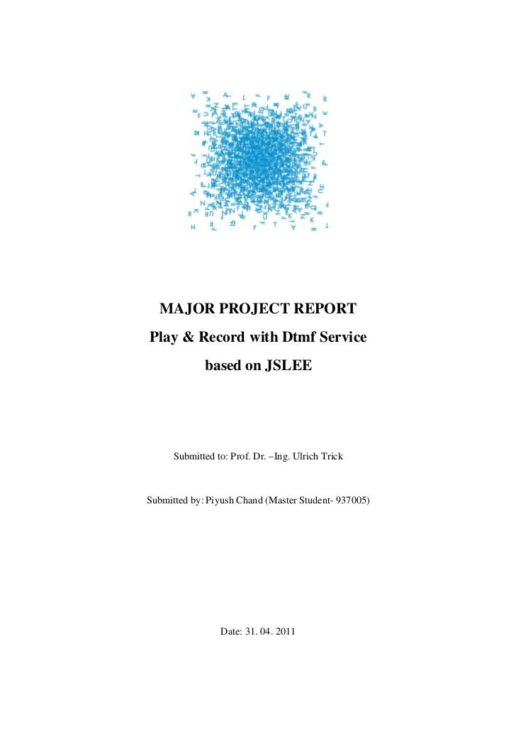 MAJOR PROJECT REPORTPlay & Record with Dtmf Service             based on JSLEE      Submitted to: Prof. Dr. –Ing. Ulrich T...
