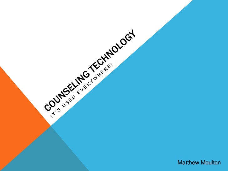 Counseling Technology<br />It's used everywhere!<br />Matthew Moulton<br />