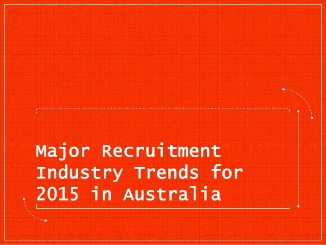 Major Recruitment Industry Trends for 2015 in Australia