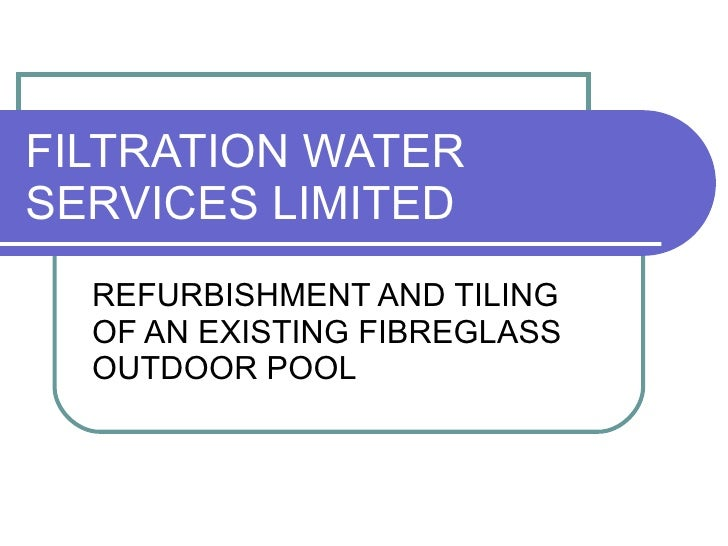 FILTRATION WATER SERVICES LIMITED REFURBISHMENT AND TILING OF AN EXISTING FIBREGLASS OUTDOOR POOL