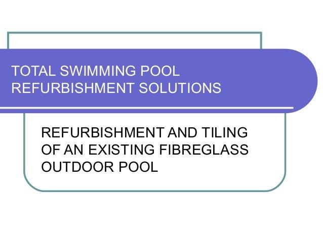 TOTAL SWIMMING POOL REFURBISHMENT SOLUTIONS REFURBISHMENT AND TILING OF AN EXISTING FIBREGLASS OUTDOOR POOL