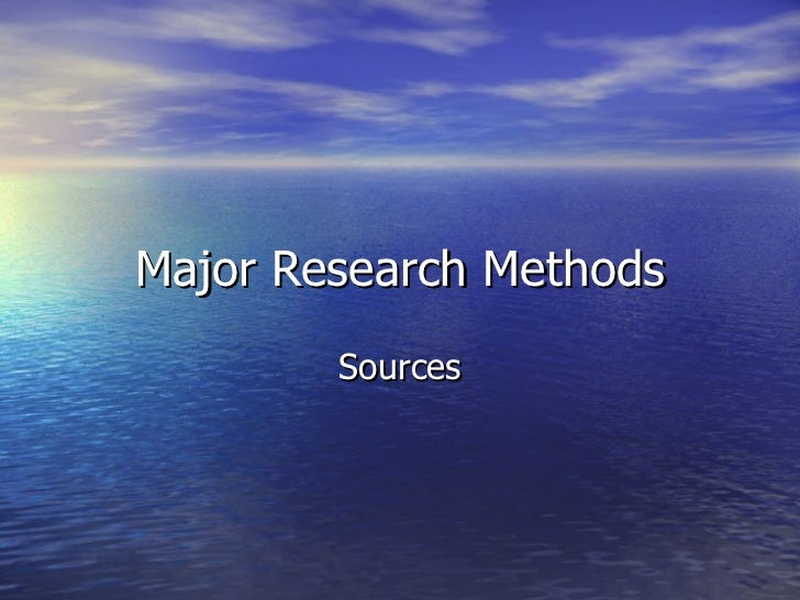 Major Research Methods Sources